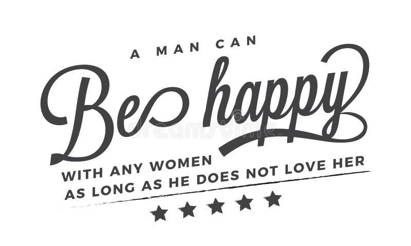Ein Mann kann mit jeder möglicher Frau glücklich sein, solange er sie nicht liebt lizenzfreie abbildung