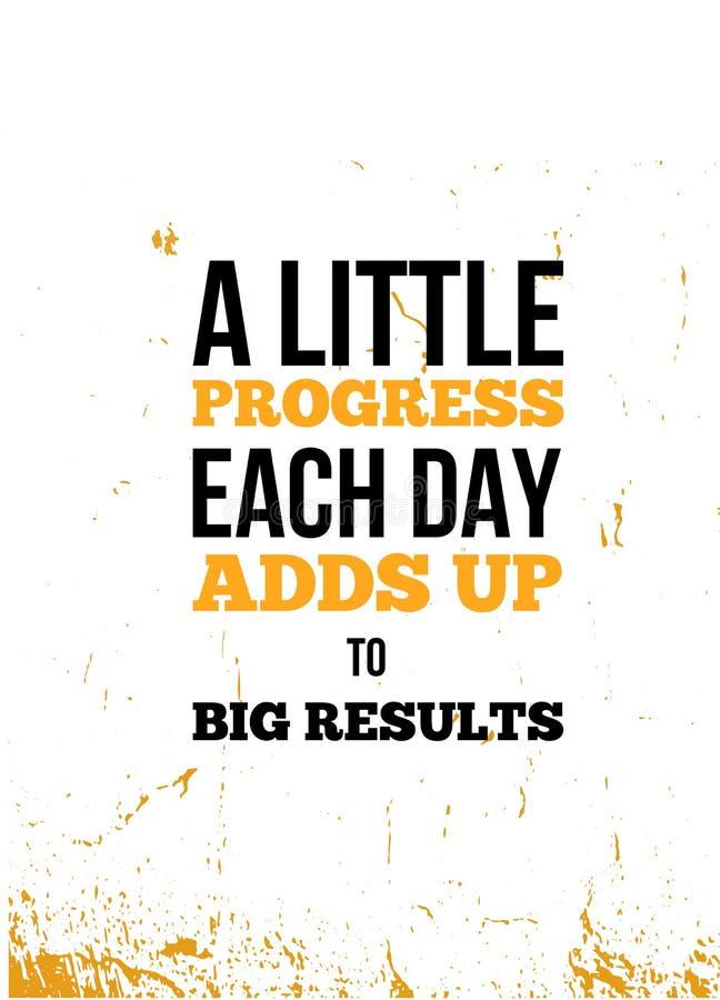 Ein wenig Fortschritt jeden Tag addiert oben das inspirierend Zitat des großen Ergebnisses, Wandkunst-Plakatentwurf Erfolgsgeschä vektor abbildung