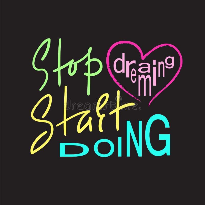 Einde het dromen Begin het doen - inspireer en motievencitaat Hand het getrokken mooie van letters voorzien Druk voor inspiration stock illustratie