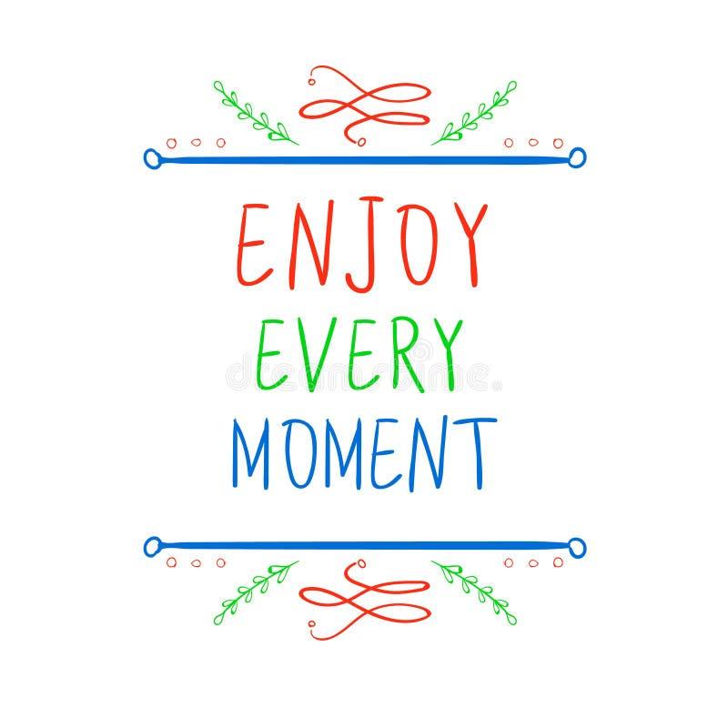 El ` disfruta de cada ` del momento Palabras de motivación con los elementos caligráficos dibujados mano en blanco Rojo, verde, a stock de ilustración