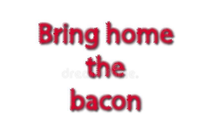 El ejemplo, frase hecha escribe trae a casa el tocino aislado en un whi fotos de archivo
