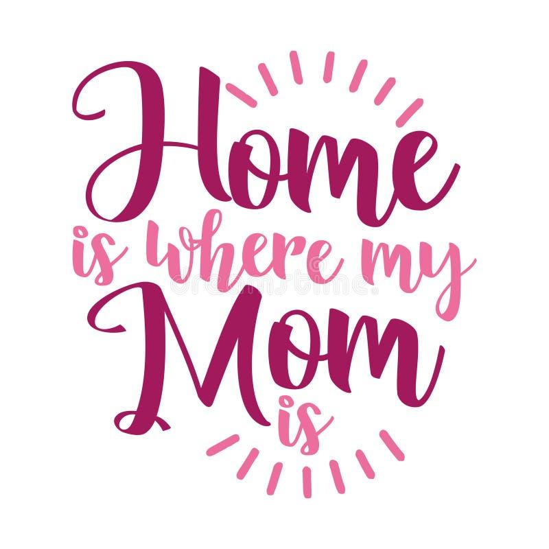 El hogar del ` es donde está ` mi mamá stock de ilustración