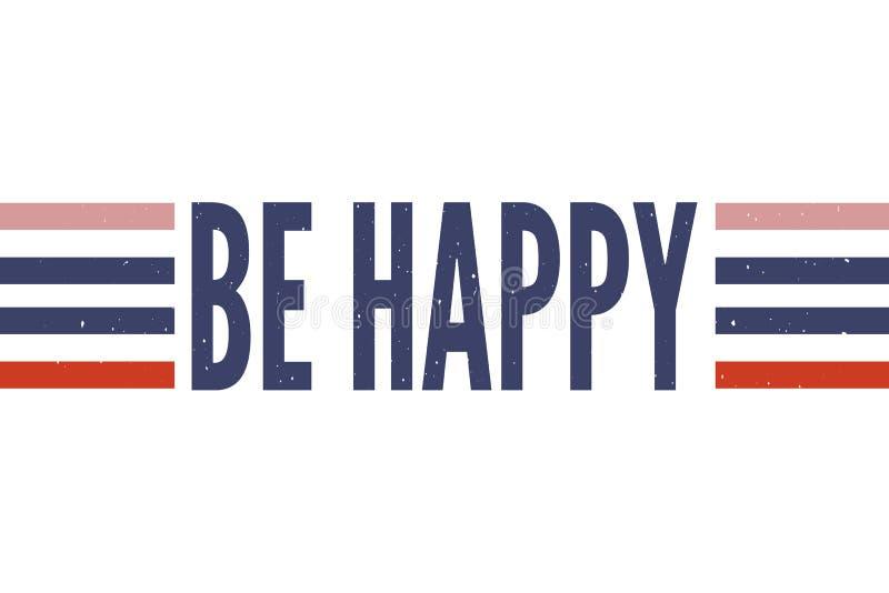 El lema sea caligrafía gráfica de las letras de la moda de la impresión del vector de la frase feliz fotografía de archivo