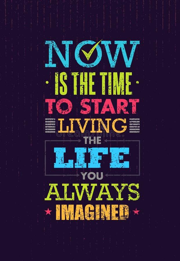 El Now es la época de comenzar a vivir la vida que usted se imaginaba siempre cita de la motivación Tipografía creativa del vecto stock de ilustración