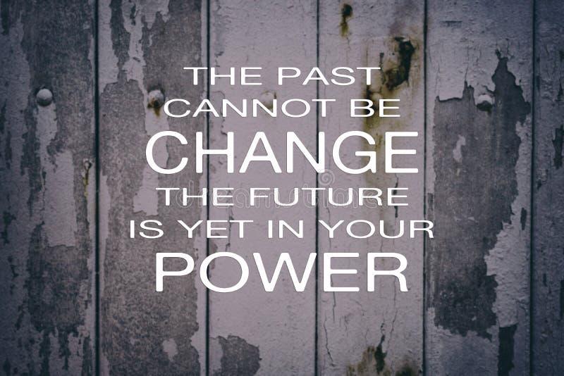 El pasado no puede ser cambio, el futuro est? todav?a en sus citas de la vida del poder fotos de archivo