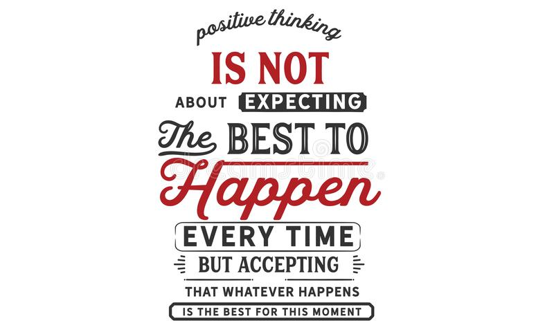 El pensamiento positivo no está sobre la espera que del mejor suceda cada vez libre illustration