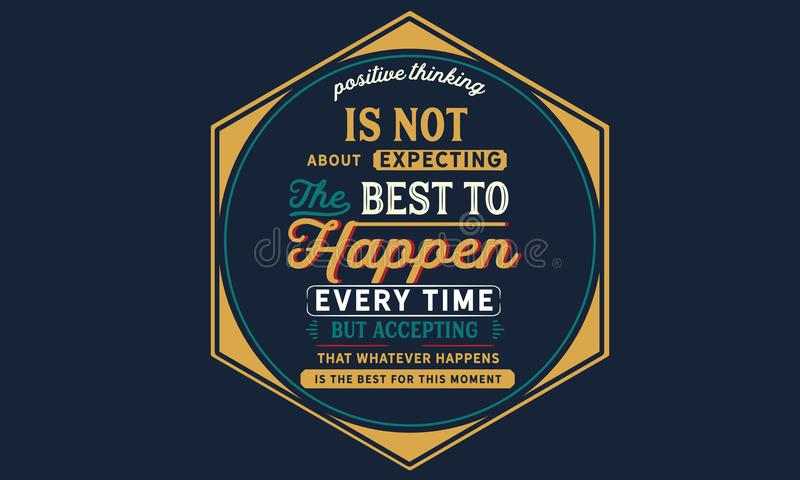 El pensamiento positivo no está sobre la espera que del mejor suceda cada vez stock de ilustración