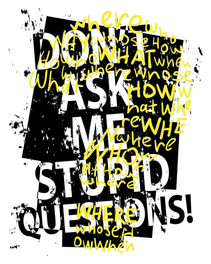El ` t de Don me pide la camiseta estúpida del lema del grunge de las preguntas/de los gráficos de la camiseta/diseño del cartel  libre illustration