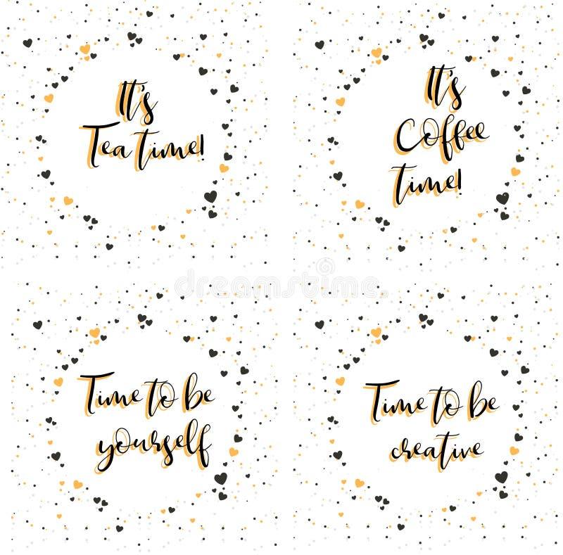 Ele tempo do chá do ` s Ele tempo do café do ` s Hora de ser você mesmo Hora de ser creativo Rotulação com frase de inspiração ilustração do vetor