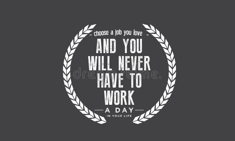 Elija un trabajo que usted tiene y usted nunca tendrá que trabajar un día en su vida stock de ilustración