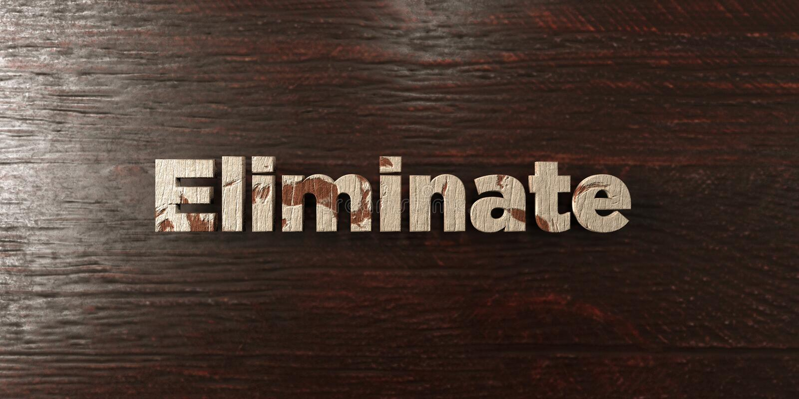Eliminate - grungy wooden headline on Maple - 3D rendered royalty free stock image. This image can be used for an online website banner ad or a print postcard royalty free illustration