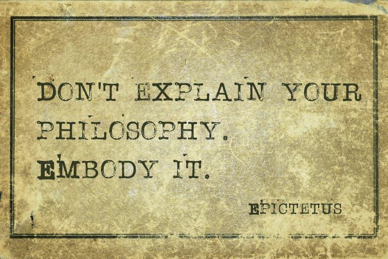 Embody Epic. Don`t explain your philosophy - ancient Greek philosopher Epictetus quote printed on grunge vintage cardboard royalty free illustration