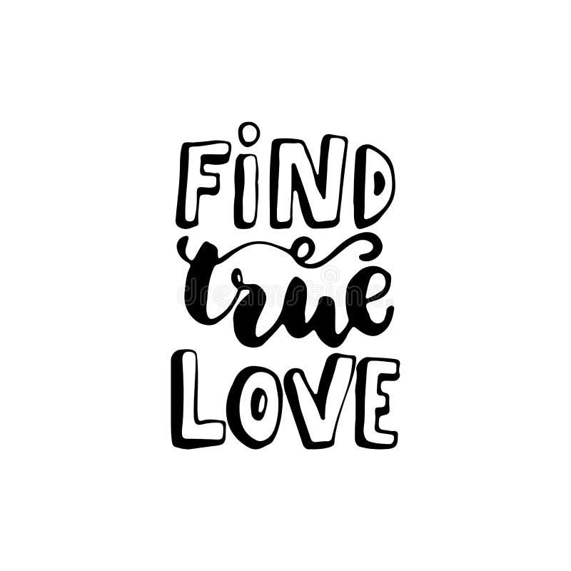 Encontre o amor verdadeiro - entregue citações tiradas da rotulação no fundo branco Inscrição da tinta da escova do divertimento  ilustração stock