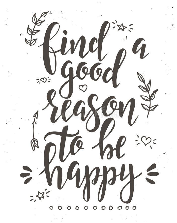 Encontre uma boa razão estar feliz Cartaz tirado da tipografia do vetor mão inspirada ilustração stock