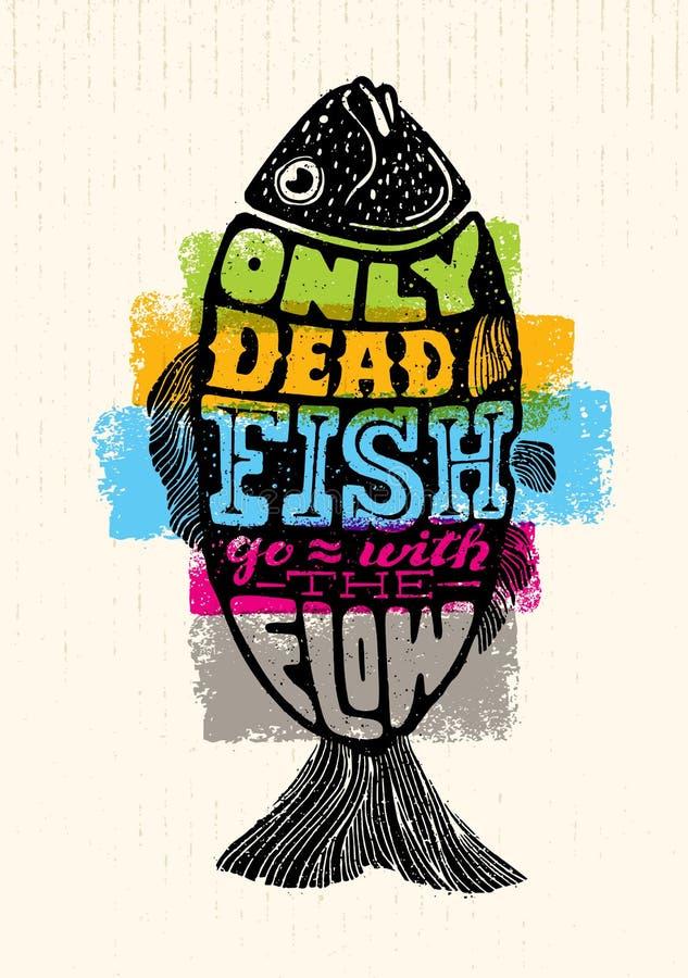 Endast går den döda fisken med flödet För motivationcitationstecken för inspirerande bokstäver idérik sammansättning Vektortypogr vektor illustrationer