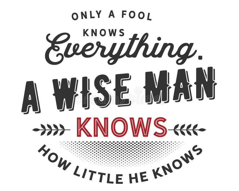 Endast vet en dumbom allt, en klok man vet att hur litet han vet royaltyfri illustrationer
