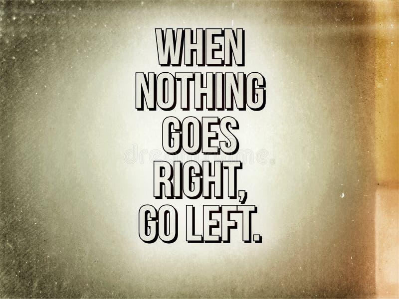 Englisches inspirierend Zitat, wenn nichts nach rechts geht, gehen links stockfotografie