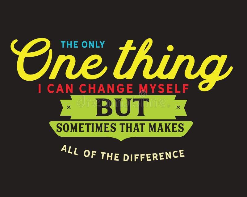 Enige ding kan ik veranderen maar maakt dat soms alle verschil stock illustratie