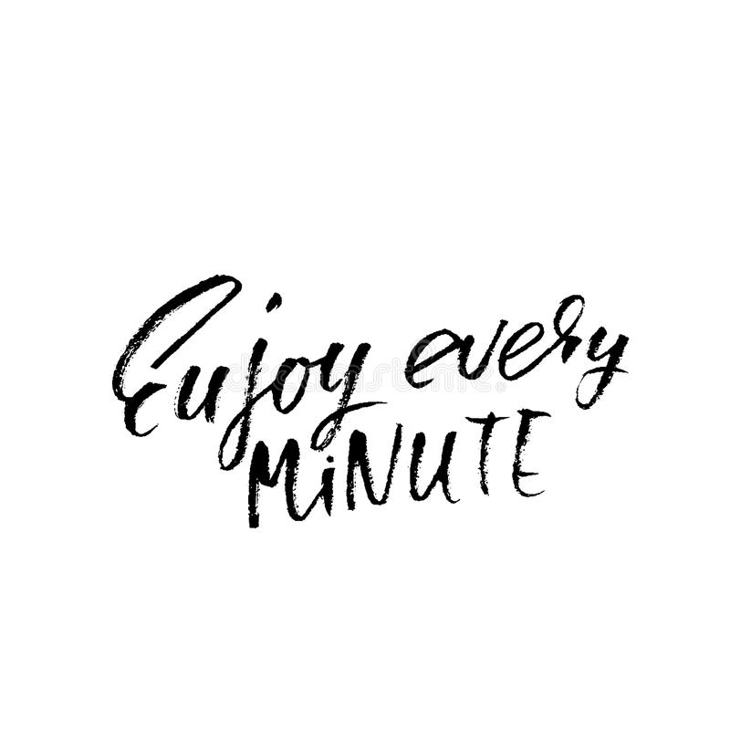 Enjoy every minute. Inspirational and motivational quote. Hand painted brush lettering. Handwritten lettering. Enjoy every minute. Inspirational and stock illustration
