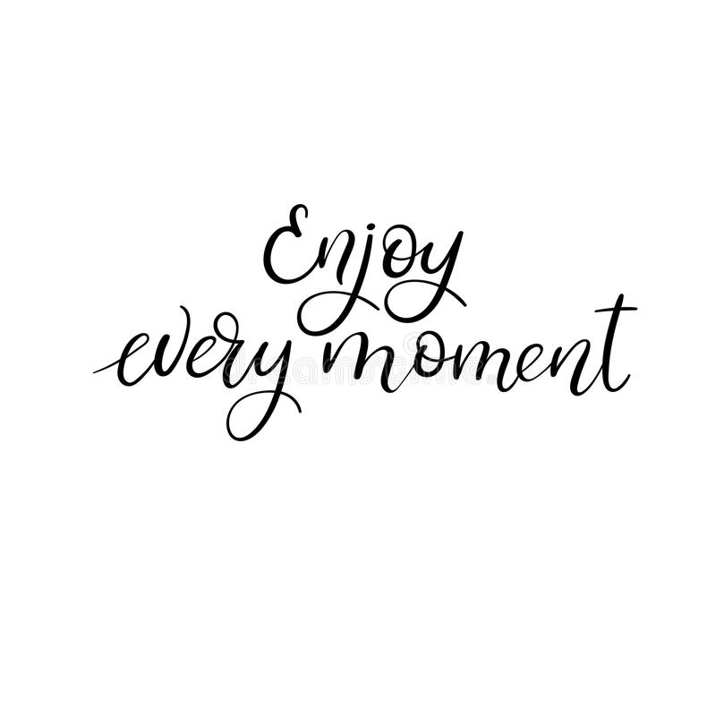 Enjoy every moment calligraphy phrase. Hand lettering motivational quote. Vector. Enjoy every moment modern calligraphy phrase. Hand drawn positive and stock illustration