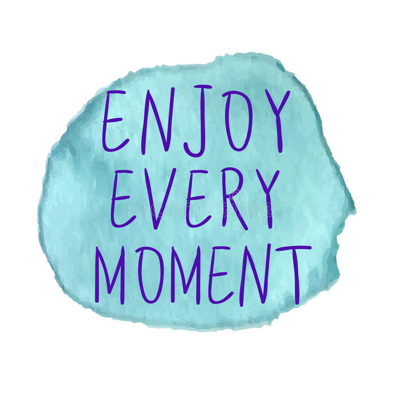 ENJOY EVERY MOMENT inscription on watercolor stain. VECTOR. Blue. Letters on blue paint spot stock illustration