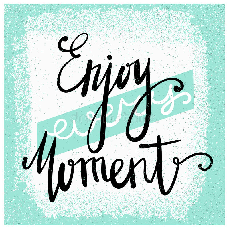 Enjoy every moment. Modern brush calligraphy. Handwritten ink lettering. Hand drawn design elements. Motivation quote. stock illustration