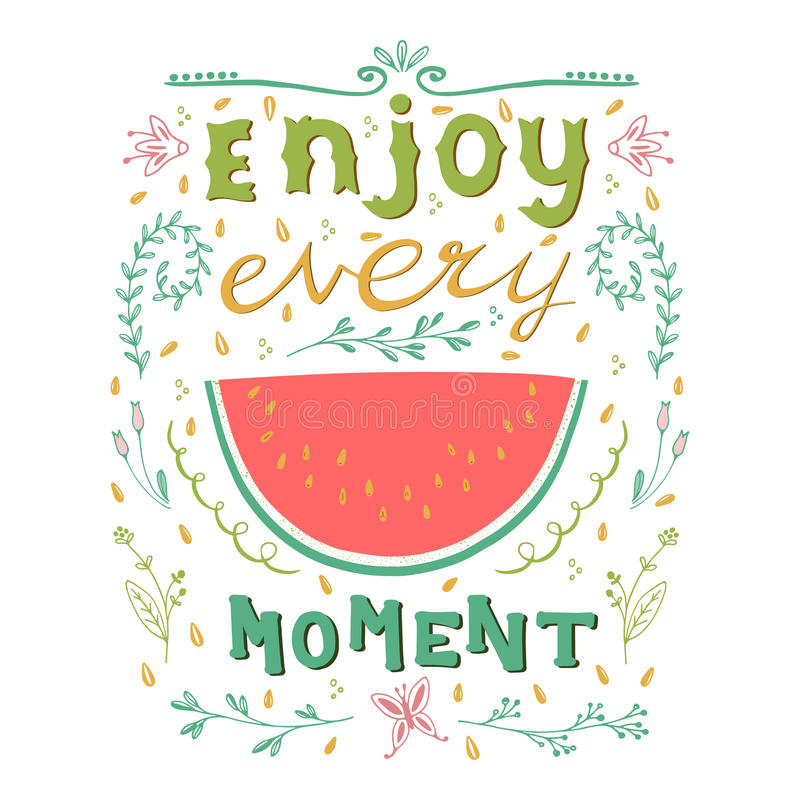 Enjoy every moment. Motivational quote. Hand drawn vintage illustration with hand lettering. This illustration can be used as a print on t-shirts and bags or stock illustration