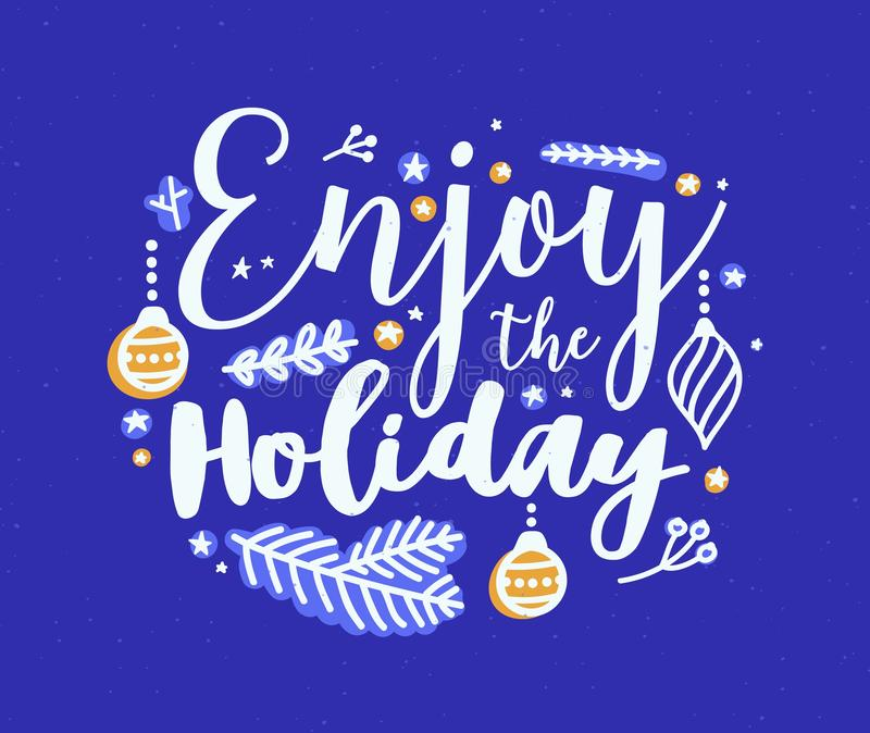 Enjoy The Holiday inscription written with calligraphic script and decorated coniferous tree branches and baubles royalty free illustration
