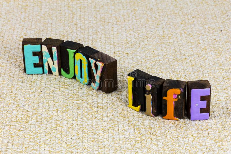 Enjoy life healthy lifestyle happiness relax leisure people love romance. Typography quote greeting enjoyment happy adventure family friends relationship stock image