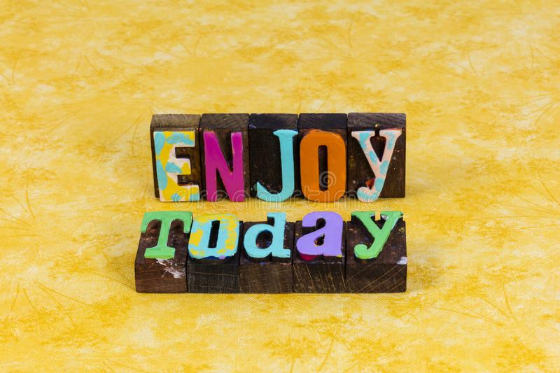 Enjoy today be prepared happy life positive expression live moment. Typography quote greeting happiness enjoyment lifestyle adventure travel positive attitude stock photo
