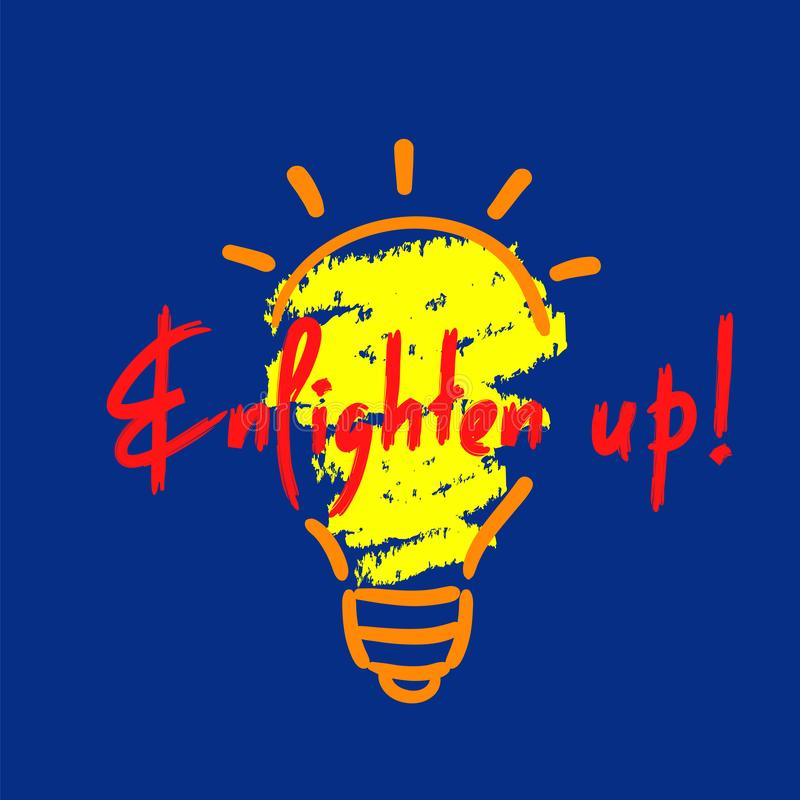 Enlighten up - simple inspire and motivational quote. English idiom, lettering. royalty free illustration