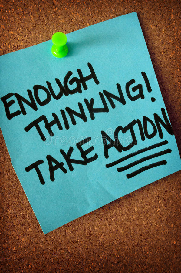 "Enough Thinking Take Action Note On Pinboard. Close up of a bright blue post-it note pinned to a pinboard with a green thumb tac. The words ""Enough royalty free stock photography"