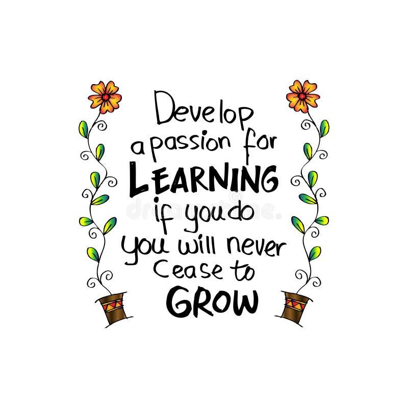 Entwickeln Sie eine Leidenschaft für das Lernen Wenn Sie tun, hören Sie nie auf zu wachsen vektor abbildung