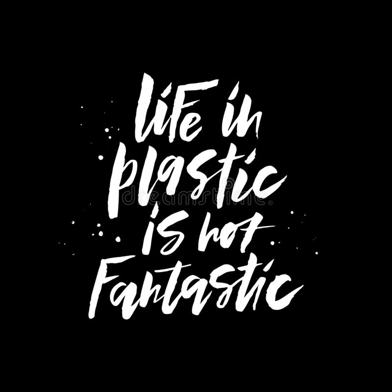 Environmental protection hand drawn vector white lettering. Life in plastic is not fantastic slogan, phrase typography. Global problem, safe ocean banner royalty free illustration