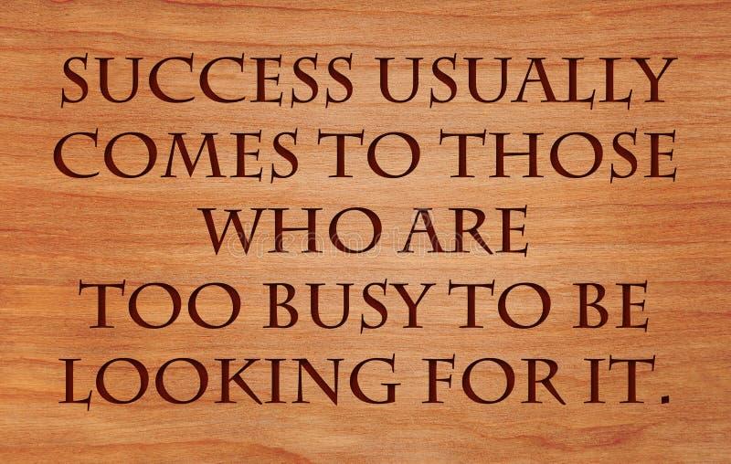 Erfolg kommt normalerweise zu denen, die zu beschäftigt sind lizenzfreie stockfotos