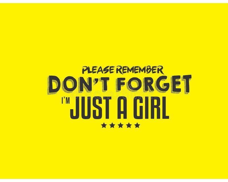 Erinnern Sie bitte sich vergessen nicht, dass ich gerade ein Mädchen bin lizenzfreie abbildung