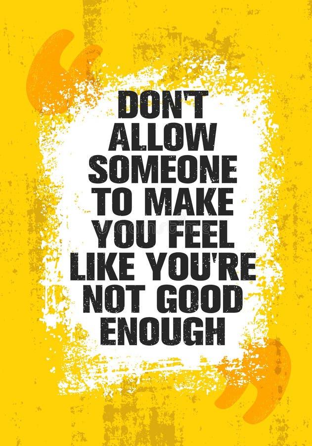Erlauben Sie nicht jemand, Sie glauben zu lassen, wie Sie nicht genug gut sind Anspornende kreative Motivations-Zitat-Plakat-Scha lizenzfreie abbildung