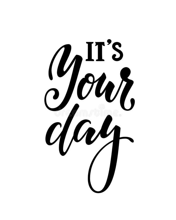 Es ist Ihr Tag Inspirierend und Motivzitate Hand bürsten Beschriftungs-und Typografie-Entwurfs-Kunst, Ihre Entwurfs-T-Shirts, Pos stock abbildung