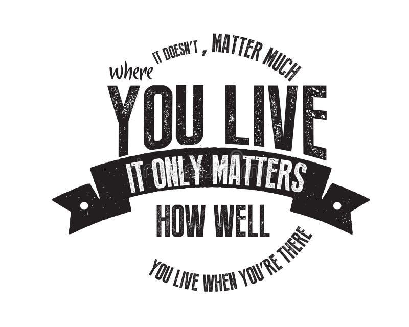 Es ist nicht viel von Bedeutung, wo Sie leben Es ist nur von Bedeutung, wie gut Sie leben, wenn Sie dort sind vektor abbildung