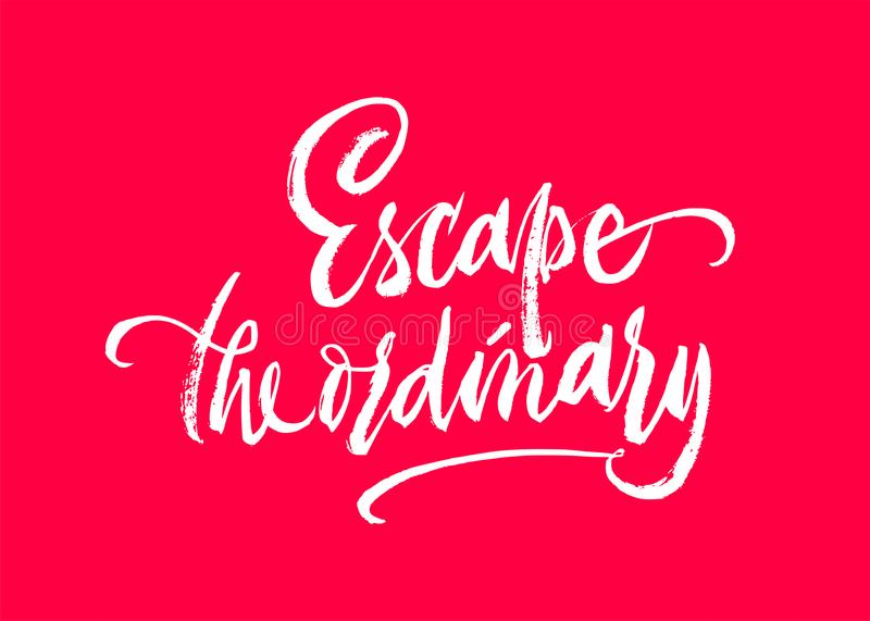 Escape the ordinary phrase lettering. Inspirational quote. Vector Ink illustration. Modern trendy brush calligraphy style. Isolated on white background. Eps 8 stock illustration
