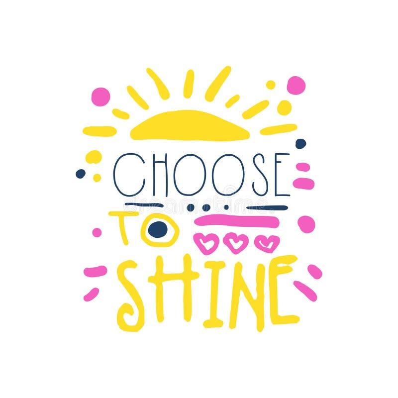 Escolha brilhar o slogan positivo, mão escrita rotulando a ilustração colorida do vetor das citações inspiradores ilustração stock