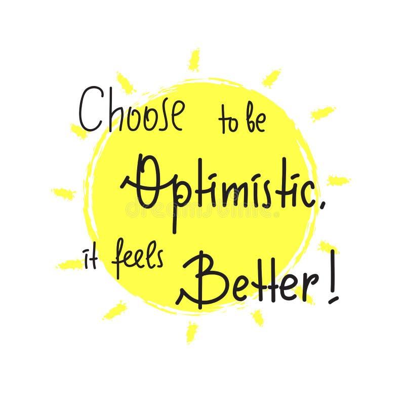 Escolha ser otimista que sente melhor - inspire e citações inspiradores Rotulação tirada mão Cópia para o cartaz inspirado, t ilustração royalty free