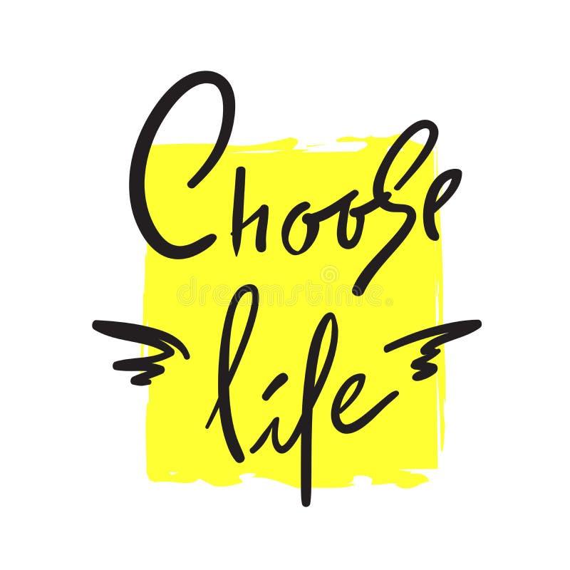 Escolha a vida - simples inspire e citações inspiradores Rotulação bonita tirada mão Imprima para o cartaz inspirado, t-shirt, sa ilustração royalty free