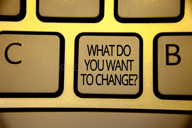 Esprima il testo di scrittura che cosa voi vogliono cambiare la domanda Concetto di affari per marrone obiettivo YE della tastier fotografia stock