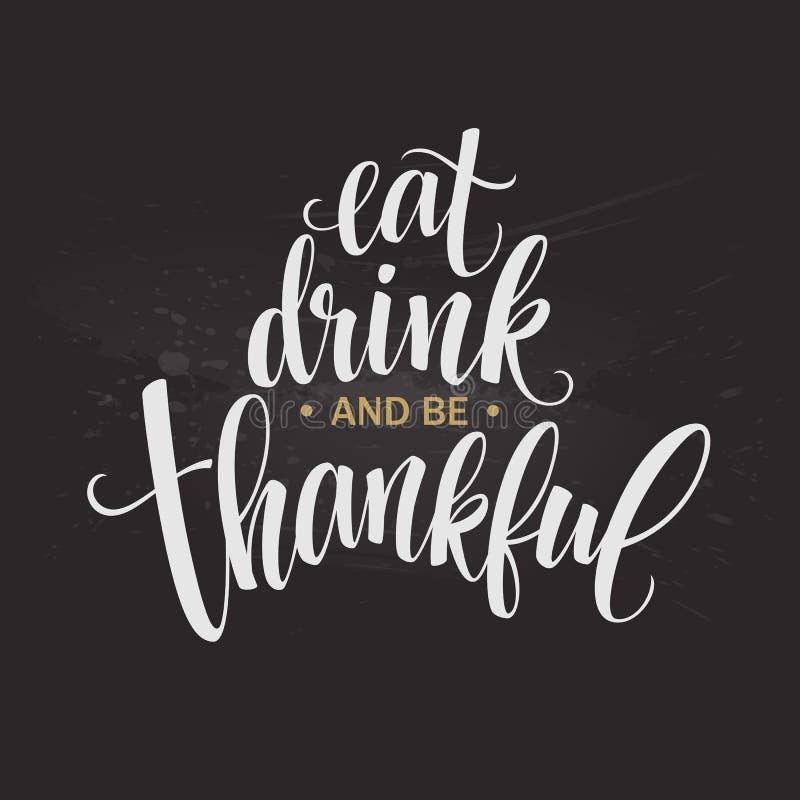 Essen Sie, Getränk und seien Sie dankbare Hand gezeichnete Aufschrift, Danksagungskalligraphiedesign Feiertage, die für Einladung vektor abbildung