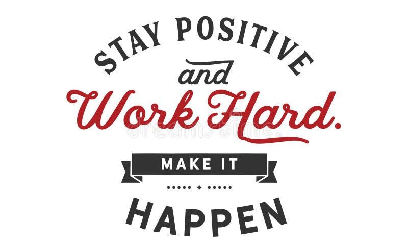 A estada positiva e o trabalho duro, fazem-no acontecer ilustração do vetor