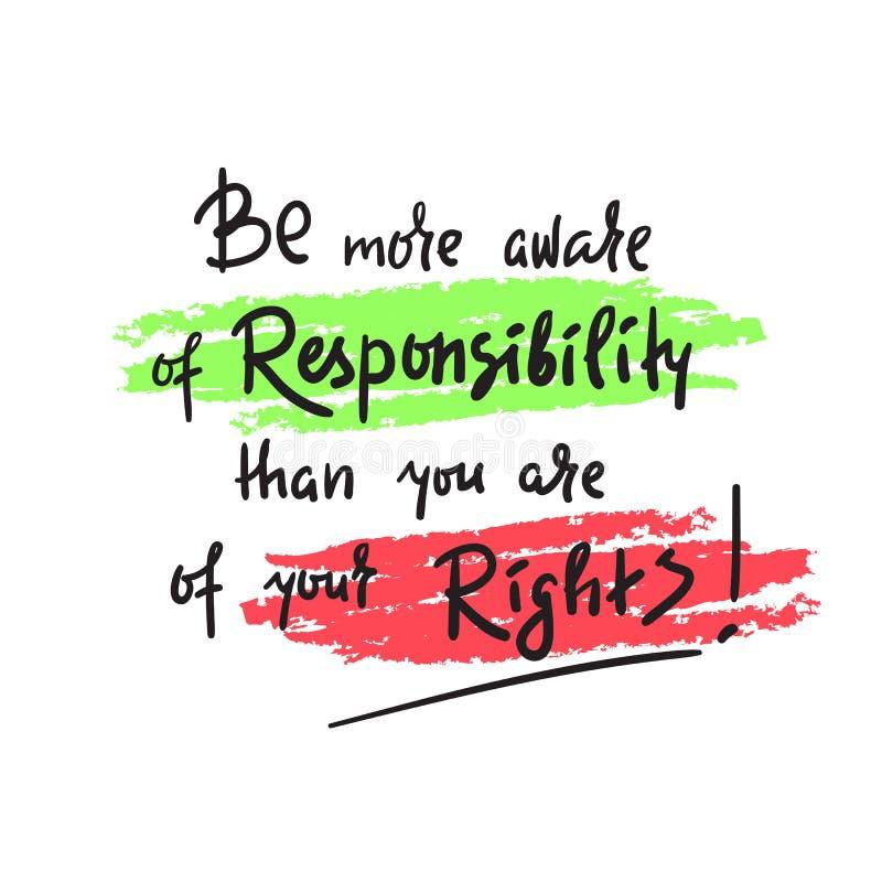 Esteja mais ciente da responsabilidade do que você é de seus direitos - inspire e citações inspiradores Rotulação bonita tirada m ilustração do vetor