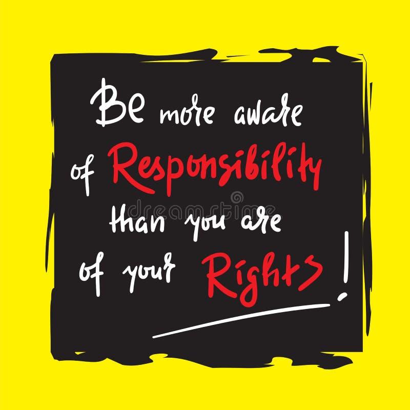 Esteja mais ciente da responsabilidade do que você é de seus direitos - inspire e citações inspiradores Rotulação bonita tirada m ilustração stock
