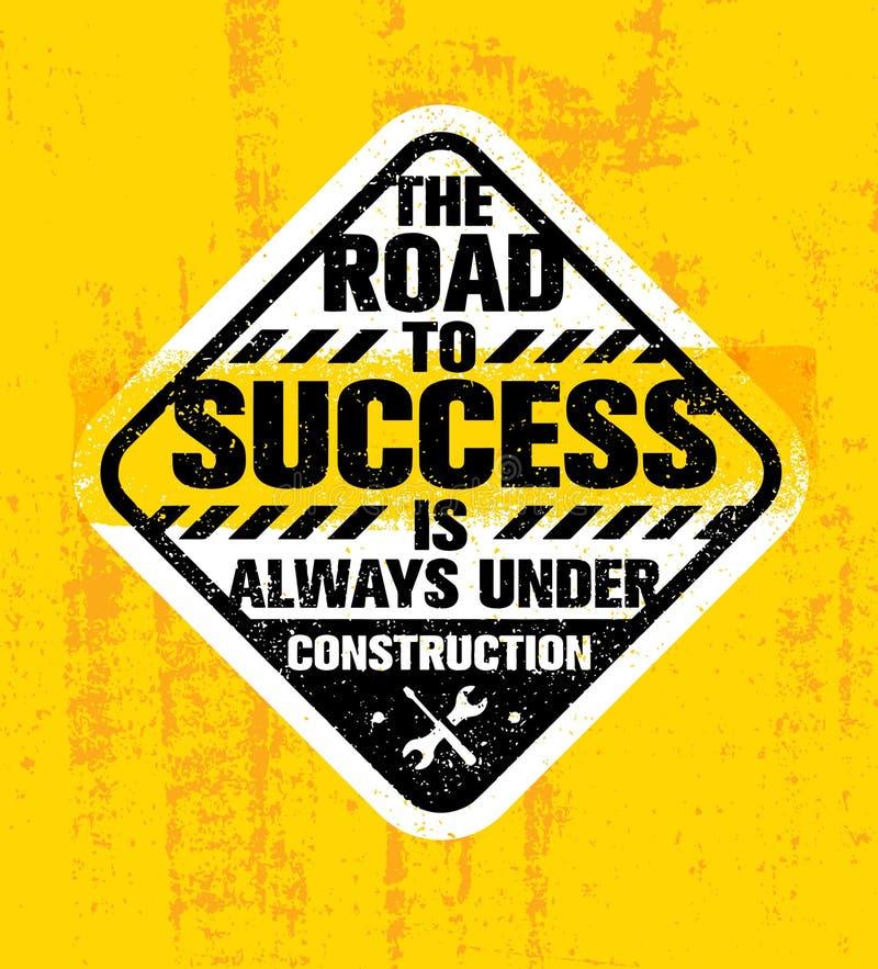 A estrada ao sucesso está sempre sob a construção Citações criativas inspiradores da motivação Sinal áspero da tipografia do veto ilustração royalty free