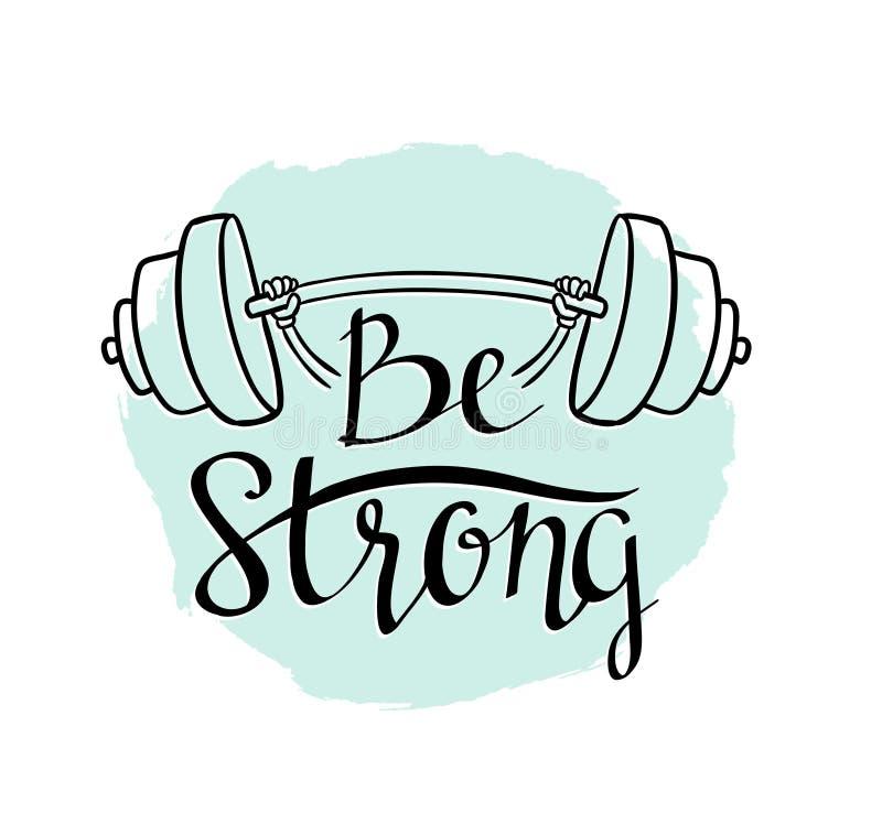 Etiqueta dibujada mano del vector del levantamiento de pesas de la aptitud con las letras elegantes - 'sea fuerte' ilustración del vector